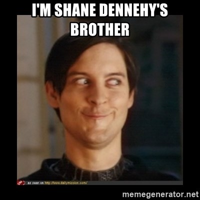 Tobey_Maguire - I'M SHANE DENNEHY'S BROTHER