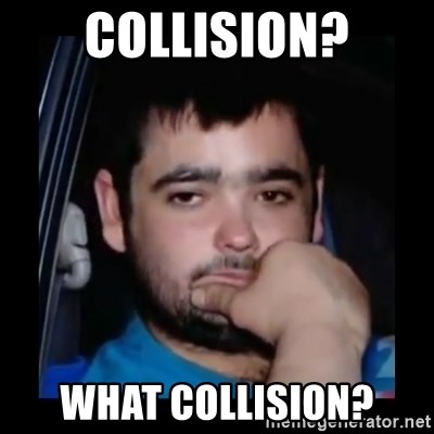 just waiting for a mate - COLLISION? WHAT COLLISION?