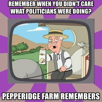 Pepperidge Farm Remembers FG - remember when you didn't care what politicians were doing? PEPPERIDGE FARM REMEMBERS