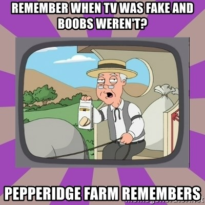 Pepperidge Farm Remembers FG - remember when TV was fake and boobs weren't? PEPPERIDGE FARM REMEMBERS