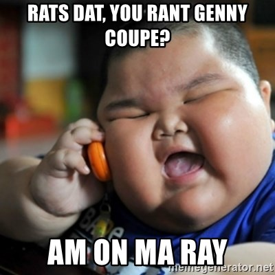 fat chinese kid - rats dat, you rant genny coupe? am on ma ray