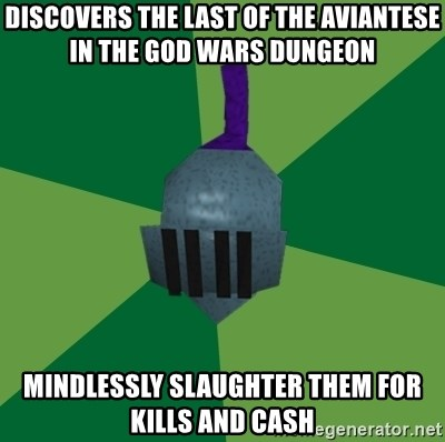 Runescape Advice - Discovers the last of the Aviantese in the God wars dungeon Mindlessly slaughter them for kills and cash