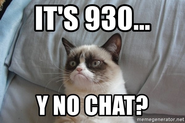 Grumpy cat 5 - It's 930... y no chat?
