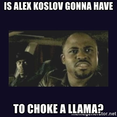Wayne Brady - Is Alex Koslov gonna haVe To choke a llama?