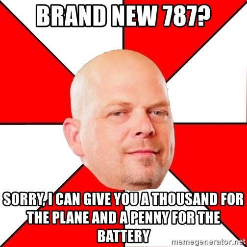 Pawn Stars - brand new 787? sorry, i can give you a thousand for the plane and a penny for the battery