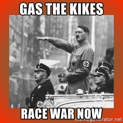 Heil Hitler - gas the kikes race war now