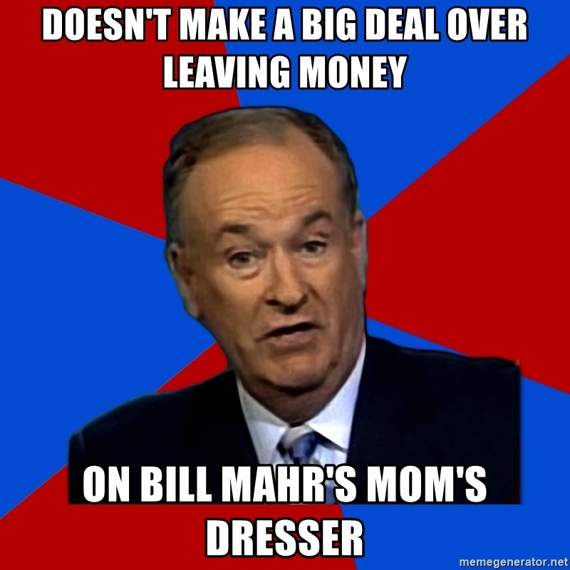 Bill O'Reilly Proves God - doesn't make a big deal over leaving money on bill mahr's mom's dresser