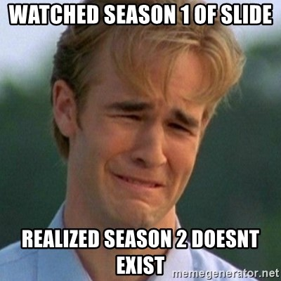 90s Problems - Watched season 1 of slide ReAlized Season 2 doesnT exist