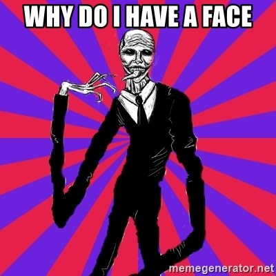 slender man - WHY DO I HAVE A FACE