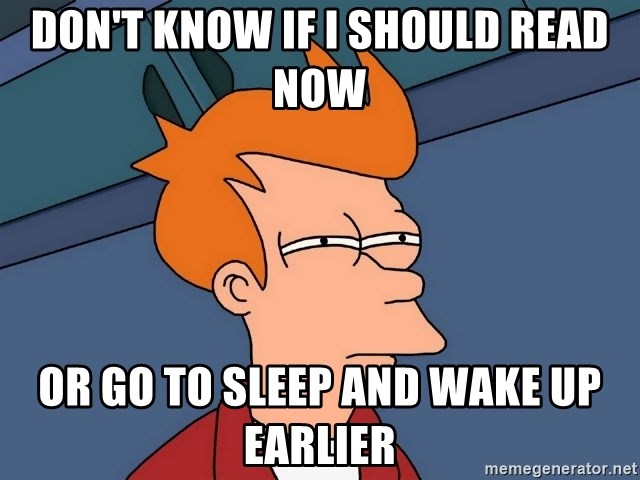 Futurama Fry - don't know if i should read now or go to sleep and wake up earlier
