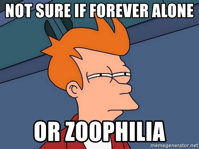 Futurama Fry - not sure if FOREVER ALONE or Zoophilia