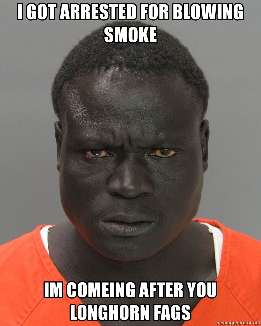 Jailnigger - i got arrested for blowing smoke im comeing after you longhorn fags