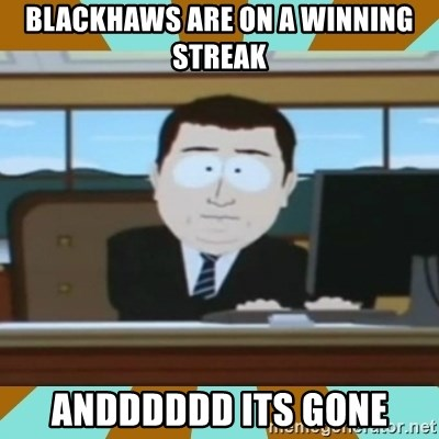 And it's gone - Blackhaws are on a winning streak andddddd its gone