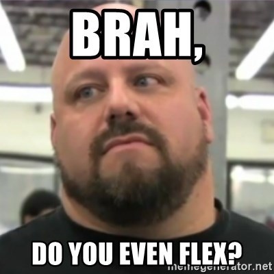Do You Even Lift Guy - Brah, Do you even flex?