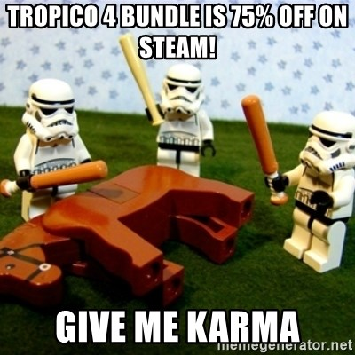 Beating a Dead Horse stormtrooper - tropico 4 bundle is 75% off on steam! give me karma