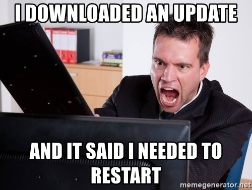 Angry Computer User - I downloaded an update and it said i needed to restart