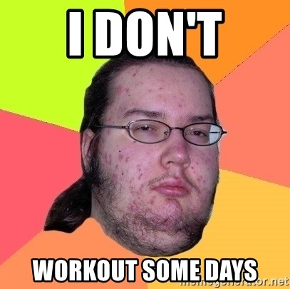 gordo granudo - I DON'T WORKOUT SOME DAYS
