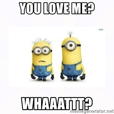 Despicable me - You Love me? Whaaattt?