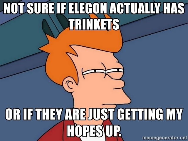 Futurama Fry - not sure if elegon actually has trinkets or if they are just getting my hopes up.