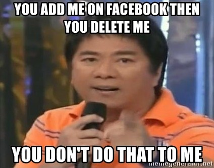 willie revillame you dont do that to me - You add me on facebook then you delete me you don't do that to me