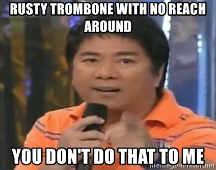 willie revillame you dont do that to me - Rusty trombone with no reach aroUnd You don't do that to me