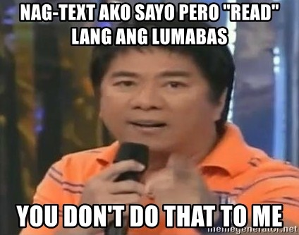 """willie revillame you dont do that to me - nag-text ako sayo pero """"read"""" lang ang lumabas you don't do that to me"""