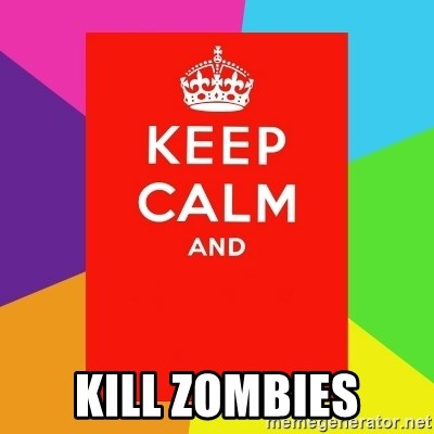 Keep calm and -  KILL ZOMBIES