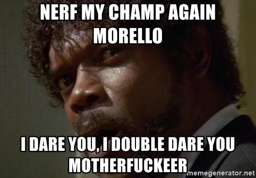 Angry Samuel L Jackson - Nerf my Champ again Morello I dare you, I double dare you motherfuckeer