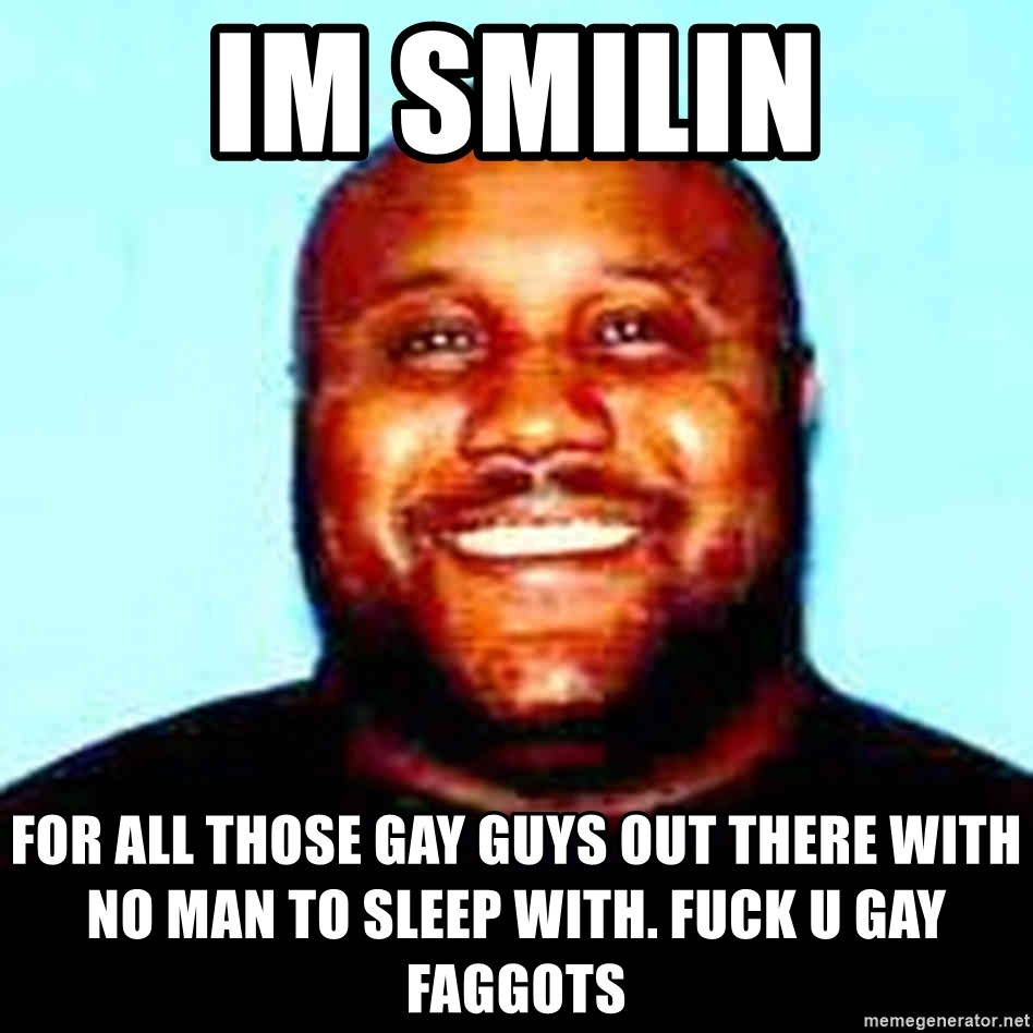 KOPKILLER - im smilin for all those gay guys out there with no man to sleep with. fuck u gay faggots