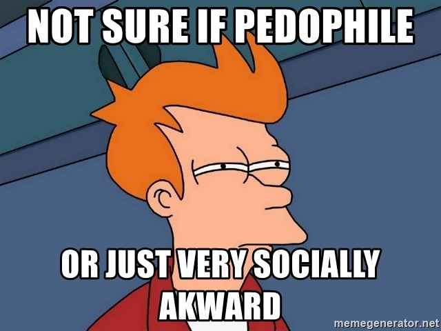Futurama Fry - not sure if pedophile  or just very socially akward