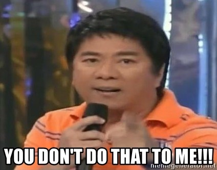 willie revillame you dont do that to me - YOU DON'T DO THAT TO ME!!!
