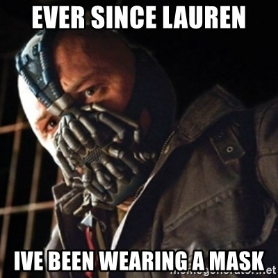 Only then you have my permission to die - EVER SINCE LAUREN IVE BEEN WEARING A MASK