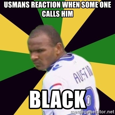 Rodolph Austin - USMANS REACTION WHEN SOME ONE CALLS HIM BLACK