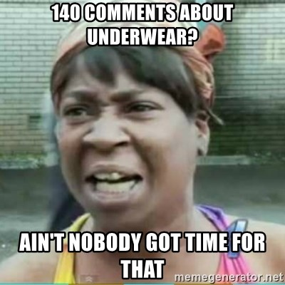 Sweet Brown Meme - 140 comments about underwear? ain't nobody got time for that