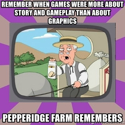 Pepperidge Farm Remembers FG - remember when games were more about story and gameplay than about graphics Pepperidge Farm Remembers