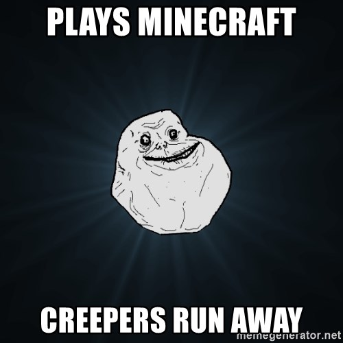 Forever Alone - plays minecraft creepers run away