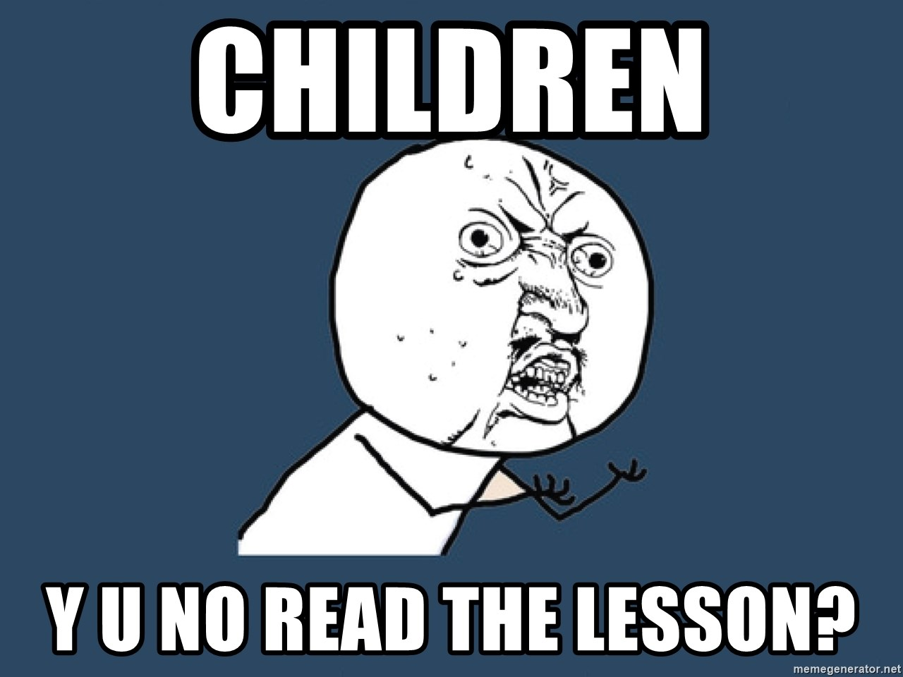 Y U No - children y u no read the lesson?