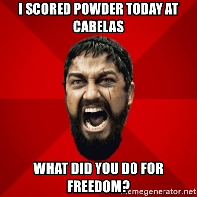 THIS IS SPARTAAA!!11!1 - I scored Powder today at cabelas What did you do for freedom?