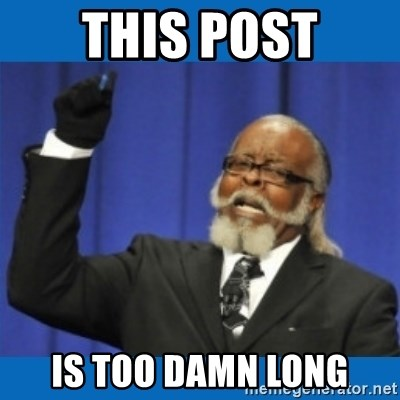 Too damn high - This Post is too damn long