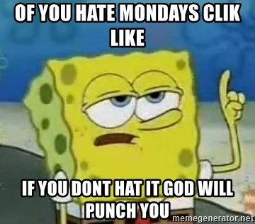 Tough Spongebob - OF YOU HATE MONDAYS CLIK LIKE  IF YOU DONT HAT IT GOD WILL PUNCH YOU