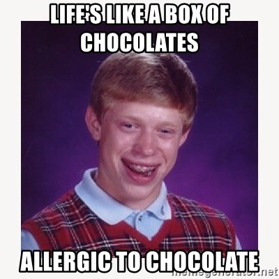 nerdy kid lolz - LIFE'S LIKE A BOX OF CHOCOLATES ALLERGIC TO CHOCOLATE