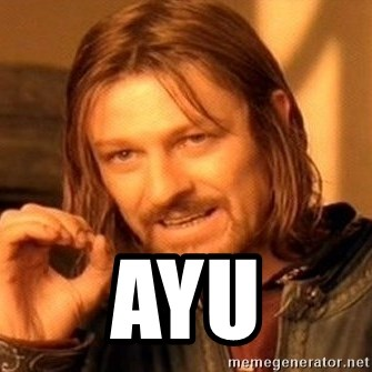 One Does Not Simply -  Ayu