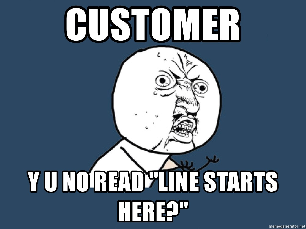 "Y U No - Customer Y U no read ""line starts here?"""