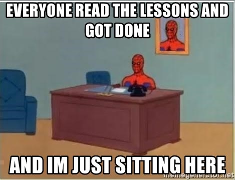 Spiderman Desk - everyone read the lessons and got done and im just sitting here