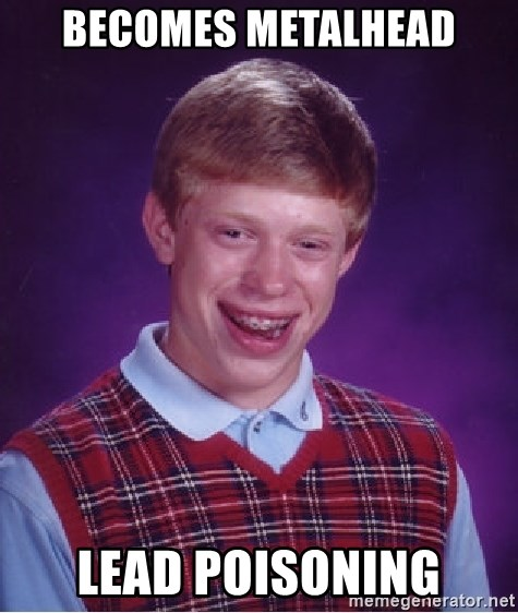 Bad Luck Brian - becomes metalhead lead poisoning