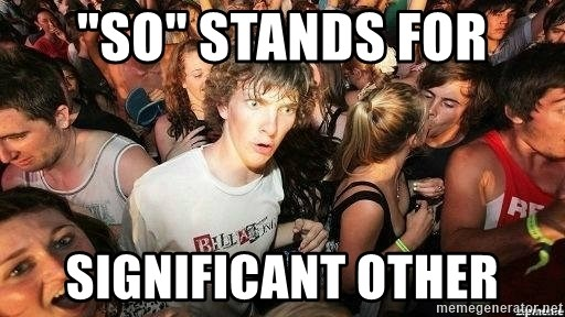 "-Sudden Clarity Clarence - ""so"" stands for Significant other"