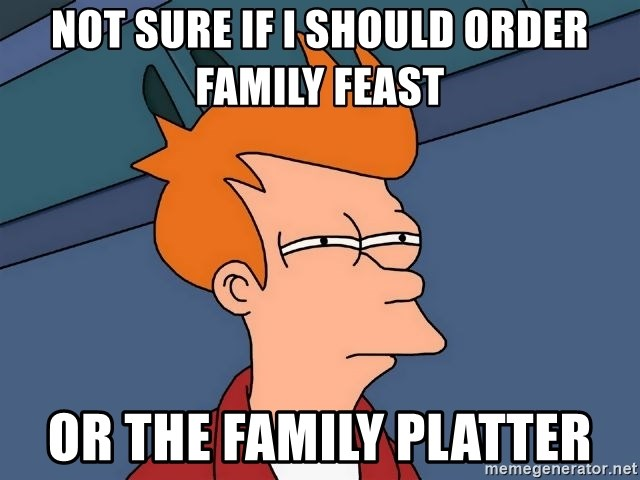 Futurama Fry - not sure if i should order family feast or the family platter