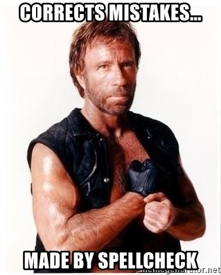 Chuck Norris Meme - Corrects mistakes... made by spellcheck