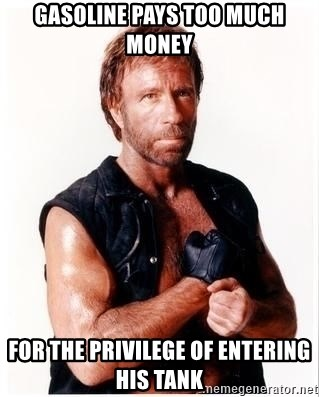Chuck Norris Meme - Gasoline pays too much money FOR the PRIVILEGE of entering his tank