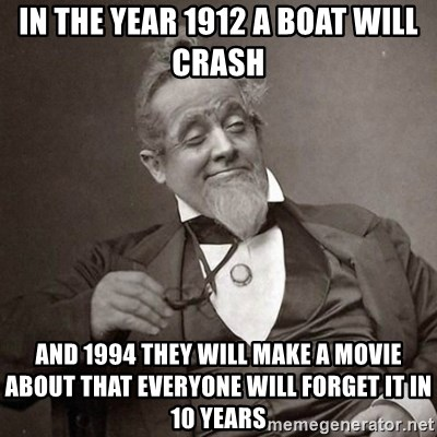 1889 [10] guy - in the year 1912 a boat will crash and 1994 they will make a movie about that everyone will forget it in 10 years